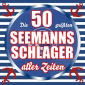 Die 50 größten Seemanns-Schlager aller Zeiten by Various Artists
