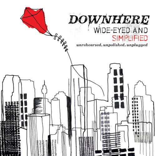 Wide-Eyed and Simplified [Unrehearsed. Unpolished. Unplugged] by Downhere