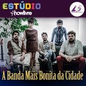 ShowLivre Sessions: A Banda Mais Bonita da Cidade (Ao Vivo) de A Banda Mais Bonita da Cidade