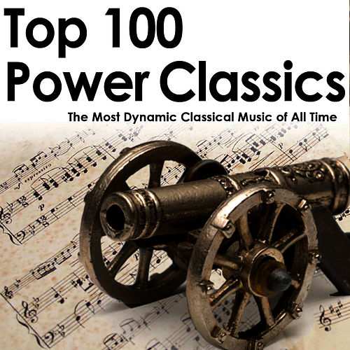Top 100 Power Classics: The Most Dynamic Classical Music of All Time by Various Artists