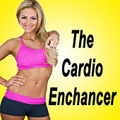 The Cardio Enchancer (The Best Music for Aerobics, Pumpin' Cardio Power, Plyo, Exercise, Steps, Barré, Curves, Sculpting, Abs, Butt, Lean, Twerk, Slim Down Fitness Workout) von Various Artists