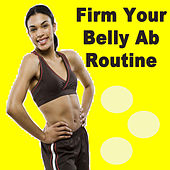 Firm Your Belly Ab Routine (The Best Music for Aerobics, Pumpin' Cardio Power, Plyo, Exercise, Steps, Barré, Curves, Sculpting, Fitness, Twerk Workout) von Various Artists