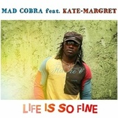 Life Is So Fine (Feat Kate Margret) by Mad Cobra