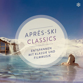 Après-Ski Classics - entspannen mit Klassik und Filmmusik von Various Artists