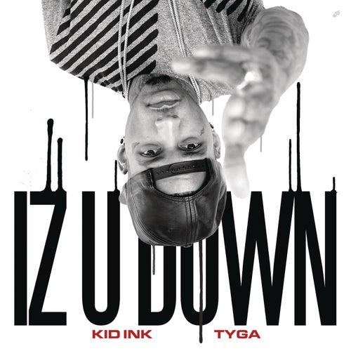 Iz U Down by Kid Ink