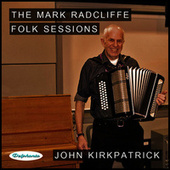 The Mark Radcliffe Folk Sessions: John Kirkpatrick by John Kirkpatrick