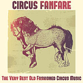 Circus Fanfare: The Very Best Old Fashioned Circus Music by Various Artists