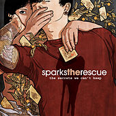 The Secrets We Can't Keep by Sparks The Rescue