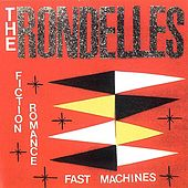 Fiction, Romance, Fast Machines by The Rondelles
