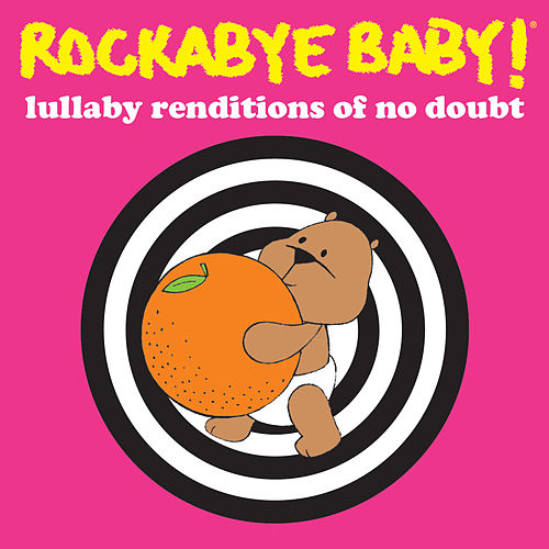 Rockabye Baby! Lullaby Renditions Of No Doubt by Rockabye Baby!