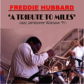 A Tribute To Miles - Jazz Jamboree Warsaw '91 by Freddie Hubbard