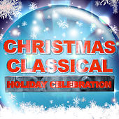 Christmas Classical Holiday Celebration von Various Artists