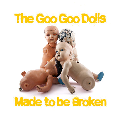 Made to Be Broken by Goo Goo Dolls