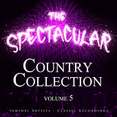 The Spectacular Country Collection, Vol. 5 - Seminal Artists - Classic Recordings von Various Artists