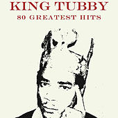 80 Greatest Hits King Tubby by King Tubby
