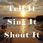 Tell It, Sing It, Shout It by Various Artists