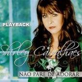Não Pare de Adorar (Playback) by Shirley Carvalhaes