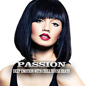Passion (Deep Emotion with Chill House Beats) by Various Artists