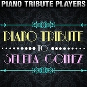 Piano Tribute to Selena Gomez by Piano Tribute Players