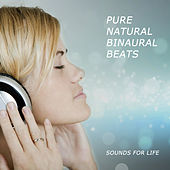 Pure Natural Binaural Beats by Sounds for Life