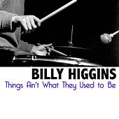 Things Ain't What They Used to Be by Billy Higgins