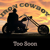 Too Soon by Iron Cowboy