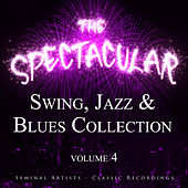 The Spectacular Swing, Jazz and Blues Collection, Vol. 4 - Seminal Artists - Classic Recordings de Various Artists