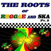 The Roots of Reggae and Ska, Pt. 5 (45 Original Recordings) de Various Artists