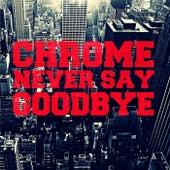 Never Say Goodbye von Chrome