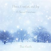 Peace, Comfort, And Joy: A Sacred Christmas by Thad Fiscella