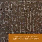 José María Sánchez-Verdú: Arquitecturas de la Ausencia de Various Artists