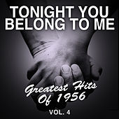 Tonight You Belong to Me: Greatest Hits of 1956, Vol. 4 by Various Artists