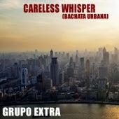 Careless Whisper (Bachata Urbana) de Grupo Extra