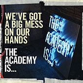 We've Got A Big Mess On Our Hands de The Academy Is. . .