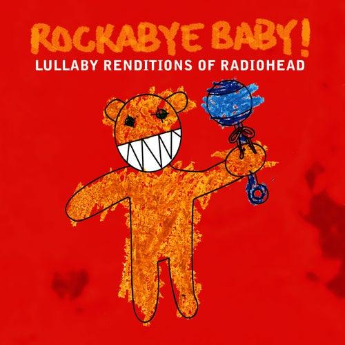 Rockabye Baby! Lullaby Renditions Of Radiohead by Rockabye Baby!