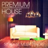 Premium House Music, Vol. 1 (Elegante House und Deep House Musik für würdige Clubgänger) by Various Artists