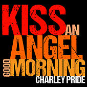 Kiss an Angel Good Morning (Live) [Ep] by Charley Pride