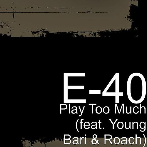 Play Too Much (feat. Young Bari & Roach) by E-40