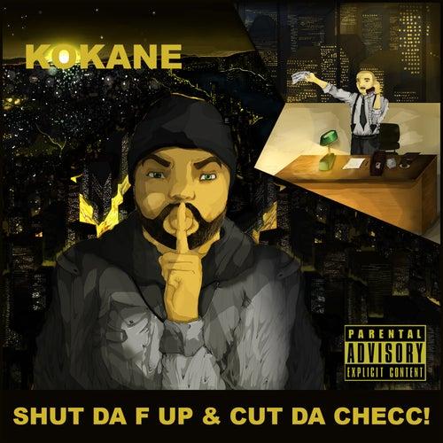 Shut da F Up & Cut da Checc by Kokane