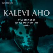 Aho: Symphony No. 15, Double Bass Concerto & Minea by Various Artists