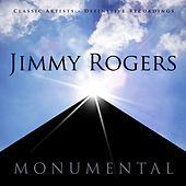 Monumental - Classic Artists - Jimmy Rogers by Jimmy Rogers