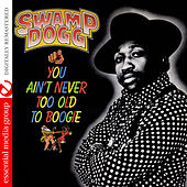 You Ain't Never Too Old to Boogie (Digitally Remastered) de Swamp Dogg