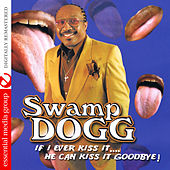 If I Ever Kiss It…. He Can Kiss It Goodbye! (Digitally Remastered) de Swamp Dogg