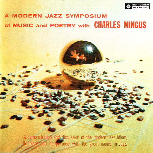 A Modern Symposium Of Music And Poetry (Original Recording Remastered 2013) by Charles Mingus