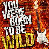 You Were Born to Be Wild! de Various Artists