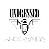 Undressed by Who's Panda