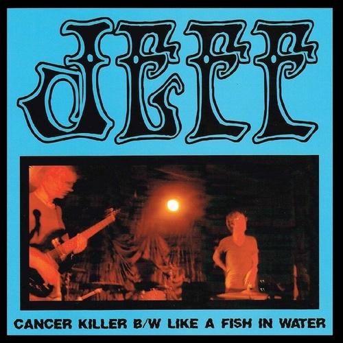 Cancer Killer / Like A Fish In Water by Jeff the Brotherhood