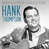 Wait a Little Longer Baby de Hank Thompson