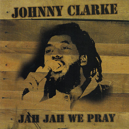 Jah Jah We Pray by Johnny Clarke