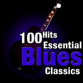 100 Hits: Essential Blues Classics by Various Artists